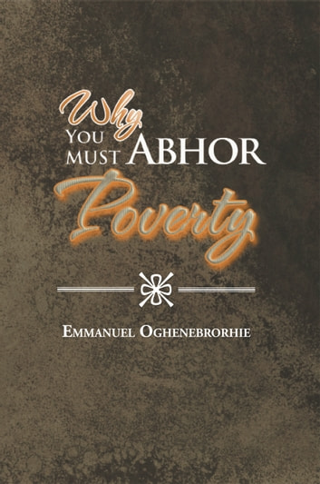 Why You Must Abhor Poverty ebook by Emmanuel Oghenebrorhie