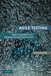 Agile Testing - How to Succeed in an Extreme Testing Environment ebook by John Watkins