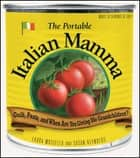 The Portable Italian Mamma - Guilt, Pasta, and When Are You Giving Me Grandchildren? ebook by