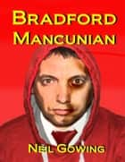 Bradford Mancunian ebook by Neil Gowing