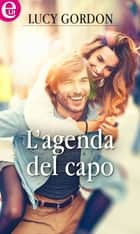 L'agenda del capo (eLit) - eLit ebook by Lucy Gordon