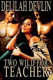 Two Wild for Teacher ebook by Delilah Devlin