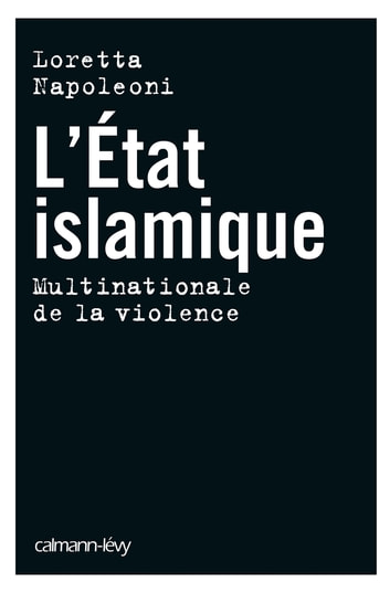 L'Etat islamique - Multinationale de la violence ebook by Loretta Napoleoni