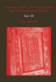 Eastern Turkey - An Architectural & Archaeological Survey, Volume IV ebook by T.A. Sinclair