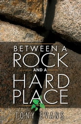 Between a Rock and a Hard Place ebook by Tony Evans