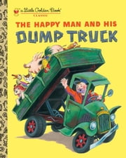 The Happy Man and His Dump Truck ebook by Tibor Gergely,Miryam