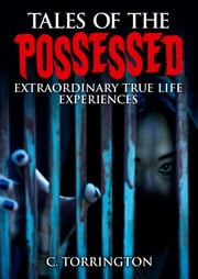 Tales of the Possessed - Extraordinary true life experiences ebook by C. Torrington