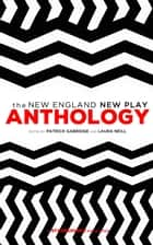 New England New Play Anthology ebook by Patrick Gabridge, Laura Neill