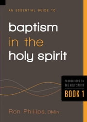 An Essential Guide to Baptism in the Holy Spirit ebook by Ron Phillips