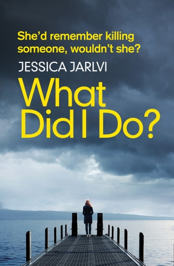 What Did I Do? - Gripping psychological suspense from the best-selling author of 'When I Wake Up' ebook by Jessica Jarlvi