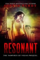 Resonant - The Vampires of Vegas Prequel ebook by Alexia Purdy