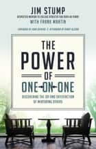 The Power of One-on-One - Discovering the Joy and Satisfaction of Mentoring Others ebook by Jim Stump, Frank Martin, John Ortberg,...