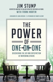 The Power of One-on-One - Discovering the Joy and Satisfaction of Mentoring Others ebook by Jim Stump,Frank Martin,John Ortberg,Randy Alcorn