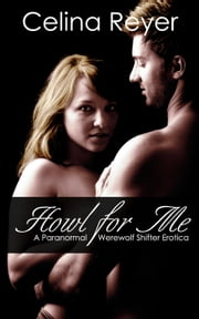 Howl for Me - A Paranormal Werewolf Shifter Erotica ebook by Celina Reyer