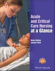 Acute and Critical Care Nursing at a Glance ebook by Helen Dutton, Jacqui Finch