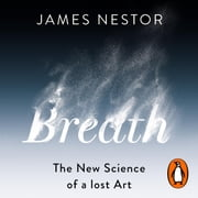 Breath - The New Science of a Lost Art audiobook by James Nestor
