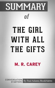 Summary of The Girl With All the Gifts ebook by Paul Adams