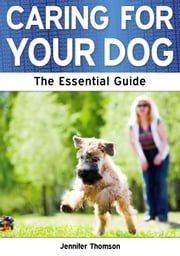 Caring For Your Dog: The Essential Guide ebook by Jennifer Thomson