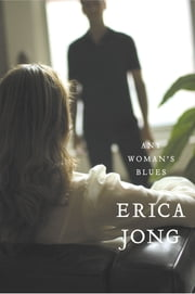Any Woman's Blues - A Novel of Obsession ebook by Erica Jong,Erica Jong