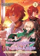 The Reincarnated Prince and the Twilight Knight (Volume 2) ebook by Nobiru Kusunoki