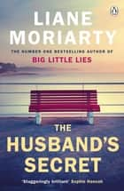 The Husband's Secret - The multi-million copy bestseller that launched the author of HBO's Big Little Lies ebook by Liane Moriarty