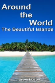 Around the World: The Beautiful Islands ebook by Steve Mason