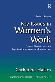 Key Issues in Women's Work - Female Diversity and the Polarisation of Women's Employment ebook by Catherine Hakim