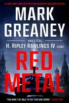 Red Metal eBook by Mark Greaney, LtCol H. Ripley Rawlings,  IV,  USMC