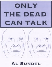 ONLY THE DEAD CAN TALK ebook by Al Sundel
