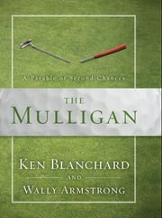 The Mulligan - A Parable of Second Chances ebook by Ken Blanchard,Wally Armstrong