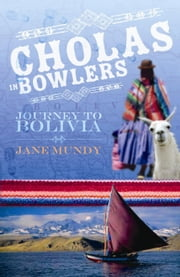 Cholas in Bowlers - Journey to Bolivia ebook by Jane Mundy