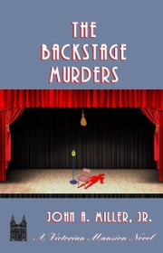The Backstage Murders ebook by John A. Miller, Jr.