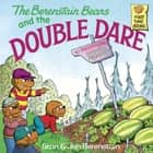 The Berenstain Bears and the Double Dare ebook by Stan Berenstain, Jan Berenstain