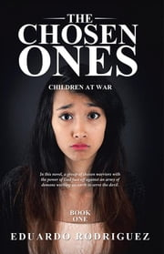 The Chosen Ones - Children at War Book One ebook by Eduardo Rodriguez