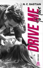 Drive Me To Love - Par l'auteur New-Adult de la série à succès Be Mine eBook by N.C. Bastian