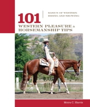 101 Western Pleasure and Horsemanship Tips - Basics Of Western Riding And Showing ebook by Micaela Myers