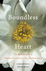 Boundless Heart - The Buddha's Path of Kindness, Compassion, Joy, and Equanimity ebook by Christina Feldman
