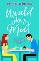 Would Like to Meet - The perfect uplifting romance, with love, laughter and hope for 2021 ebook by Rachel Winters