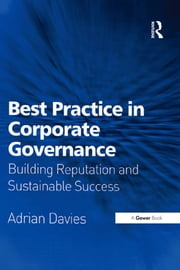 Best Practice in Corporate Governance - Building Reputation and Sustainable Success ebook by Adrian Davies