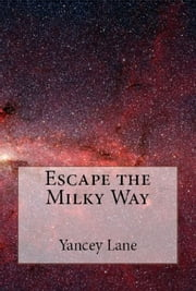 Escape the Milky Way ebook by Kobo.Web.Store.Products.Fields.ContributorFieldViewModel