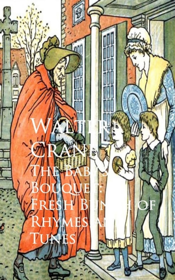 The Baby's Bouquet: A Fresh Bunch of Rhymes and Tunes ebook by Walter  Crane