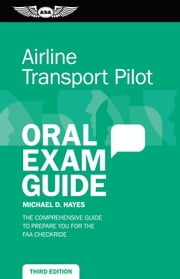 Airline Transport Pilot Oral Exam Guide (ePub) - The comprehensive guide to prepare you for the FAA checkride ebook by Michael D. Hayes