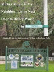 Mickey Mouse is My Neighbor: Living Next Door to Disney World in Celebration, Florida ebook by Barb Nefer