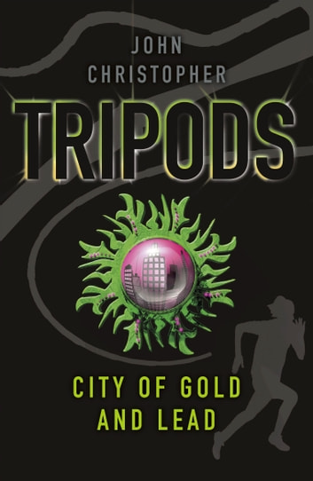 Tripods: The City of Gold and Lead - Book 2 ebook by John Christopher