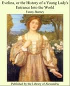 Evelina, or the History of a Young Lady's Entrance Into the World ebook by Fanny Burney