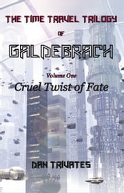 The Time Travel Trilogy of Galdebrach: Volume One: Cruel Twist of Fate ebook by Dan Trivates