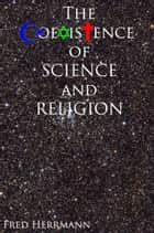 The Coexistence of Science and Religion ebook by Fred Herrmann