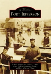 Port Jefferson ebook by Robert Maggio,Earlene O'Hare,Port Jefferson Free Library,Port Jefferson Village