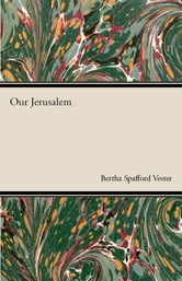 Our Jersalem ebook by Bertha Spafford Vester,