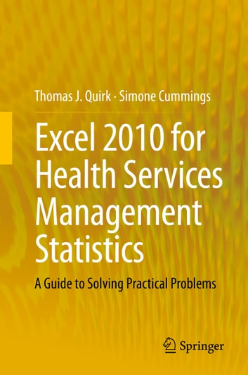 Excel 2010 for Health Services Management Statistics - A Guide to Solving Practical Problems ebook by Thomas J. Quirk,Simone Cummings